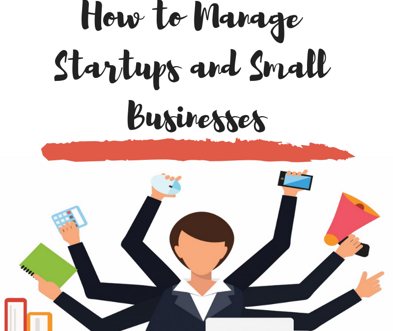 How to Manage Startups and Small Businesses